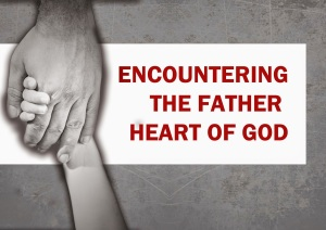 Encountering the father heart of god